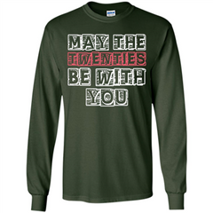 Birthday Gift T-shirt May The Twenties Be With You T-shirt LS Ultra Cotton Tshirt - WackyTee