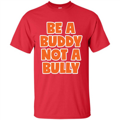Be A Buddy Not A Bully T-shirt Teachers Kids Custom Ultra Tshirt - WackyTee