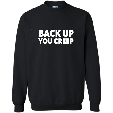 Back Up You Creep T-shirt Black / S Printed Crewneck Pullover Sweatshirt 8 oz - WackyTee