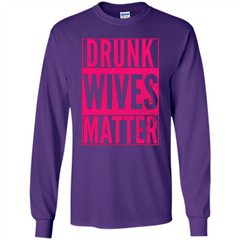 Drunk Wives Matter Cute Pink Wife Funny Saying T-shirt LS Ultra Cotton Tshirt - WackyTee