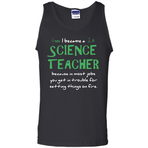 I Became A Science Teacher Because T-shirt Black / S Tank Top - WackyTee