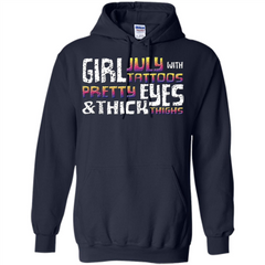 July Girl T-shirt With Tattoos Pretty Eyes and Thick Thighs Pullover Hoodie 8 oz - WackyTee