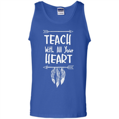 Teacher T-shirt Teach With All Your Heart T-shirt Tank Top - WackyTee