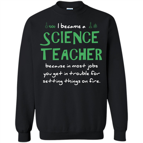 I Became A Science Teacher Because T-shirt Black / S Printed Crewneck Pullover Sweatshirt 8 oz - WackyTee