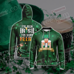 St. Patrick I've Been Irish For Many Beers Unisex Zip Up Hoodie Jacket