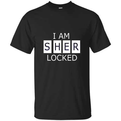 I Am Sher Locked T-shirt Black / S Custom Ultra Tshirt - WackyTee