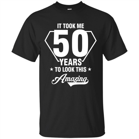 Birthday Gift T-shirt It Took Me 50 Years To Look This Amazing Black / S Custom Ultra Tshirt - WackyTee
