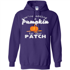 Halloween T-shirt We're Adding A Pumpkin To Our Patch T-shirt Pullover Hoodie 8 oz - WackyTee