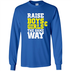Raise Boys And Girls The Same Way T-shirt LS Ultra Cotton Tshirt - WackyTee