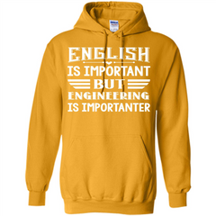 Engineer T-shirt English Is Important But Engineering Is Importanter Pullover Hoodie 8 oz - WackyTee