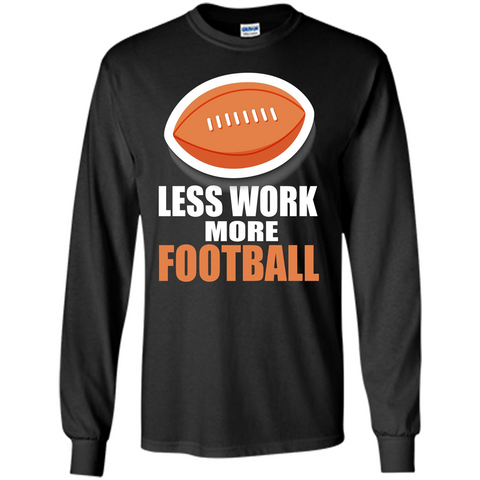 Football T-shirt Less Work More Football Black / S LS Ultra Cotton Tshirt - WackyTee