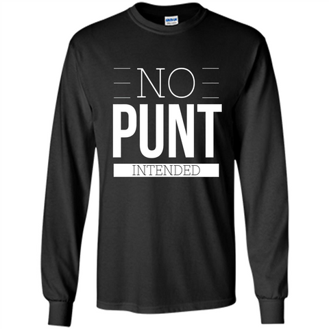 Funny Football T-Shirt No Punt Intended Black / S LS Ultra Cotton Tshirt - WackyTee