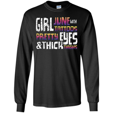June Girl T-shirt With Tattoos Pretty Eyes and Thick Thighs Black / S LS Ultra Cotton Tshirt - WackyTee