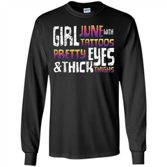 June Girl T-shirt With Tattoos Pretty Eyes and Thick Thighs LS Ultra Cotton Tshirt - WackyTee