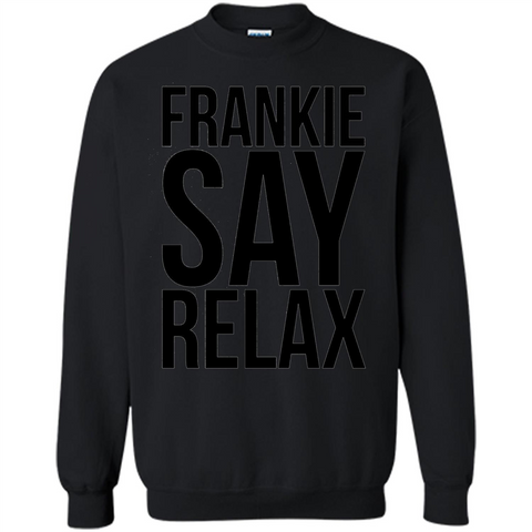 Music Lover T-shirt Frankie Say Relax Black / S Printed Crewneck Pullover Sweatshirt 8 oz - WackyTee