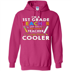 I'm A First Grade Teacher Except Much Cooler T-shirt School Day T-shirt Pullover Hoodie 8 oz - WackyTee