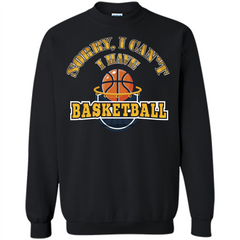 Basketball Lover Gift T-shirt Sorry, I Can't I Have Basketball Printed Crewneck Pullover Sweatshirt 8 oz - WackyTee