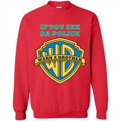 If You See Da Police Warn A Brother T-shirt Printed Crewneck Pullover Sweatshirt 8 oz - WackyTee