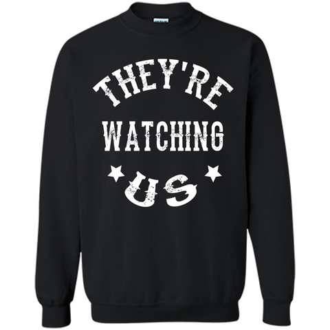 They're Watching Us T-shirt Black / S Printed Crewneck Pullover Sweatshirt 8 oz - WackyTee