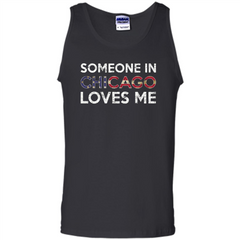Someone in Chicago Loves Me T-shirt Tank Top - WackyTee