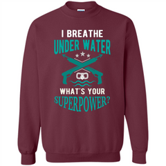 Diving T-shirt I Breathe Under Water What's Your Superpower Printed Crewneck Pullover Sweatshirt 8 oz - WackyTee
