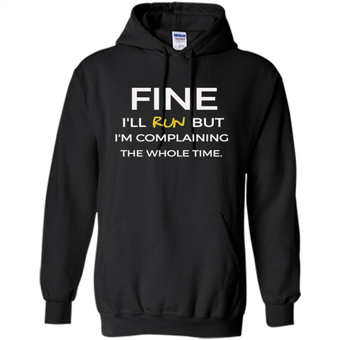 Fine I'll Run But I'm Complaining The Whole Time T-shirt Black / S Pullover Hoodie 8 oz - WackyTee