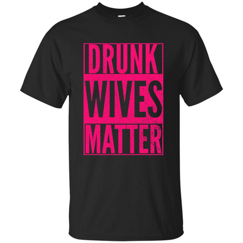 Drunk Wives Matter Cute Pink Wife Funny Saying T-shirt Black / S Custom Ultra Tshirt - WackyTee