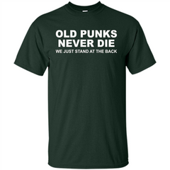 Old Punks Never Die We Just Stand At The Back T-shirt Custom Ultra Cotton - WackyTee