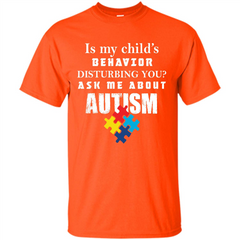 Autism Awareness T-shirt Is My Child‰۪s Behavior Disturbing You T-shirt Custom Ultra Tshirt - WackyTee