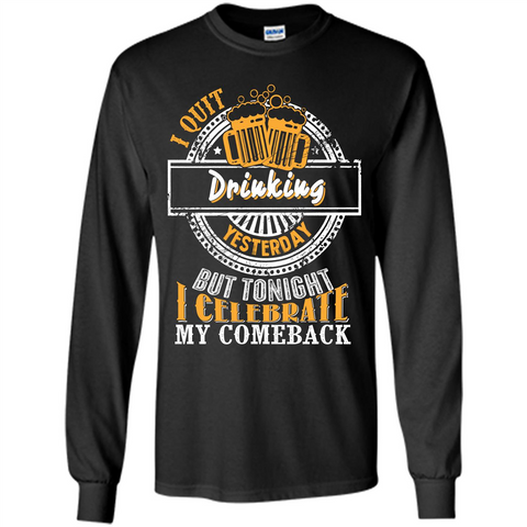Beer T-shirt I Quit Drinking Yesterday But Black / S LS Ultra Cotton Tshirt - WackyTee