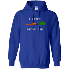 I Don't Carrot All T-Shirt Pullover Hoodie 8 oz - WackyTee