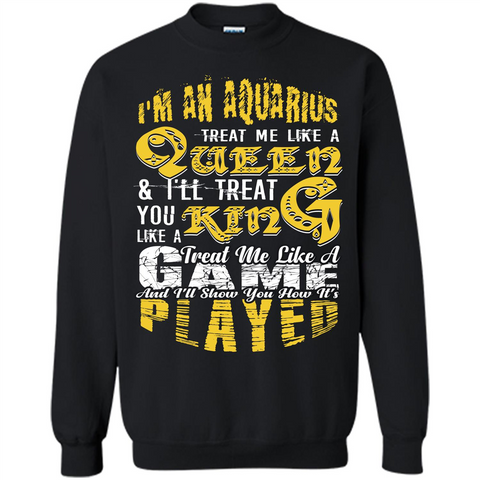 Aquarius T-shirt Im An Aquarius Treat Me Like A Queen Black / S Printed Crewneck Pullover Sweatshirt 8 oz - WackyTee