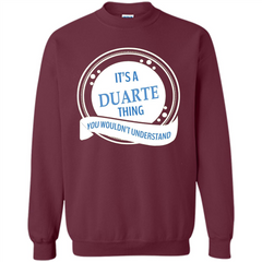 It'S A Duarte Thing You Wouldn't Understand T-shirt Printed Crewneck Pullover Sweatshirt 8 oz - WackyTee