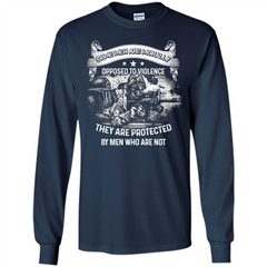 Military T-shirt. Some Men Are Morally Opposed To Violence They Are Protected By Men Who Are Not LS Ultra Cotton Tshirt - WackyTee