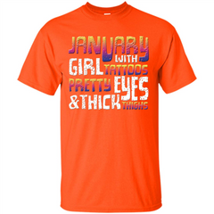 January Girl T-shirt With Tattoos Pretty Eyes and Thick Thighs Custom Ultra Cotton - WackyTee