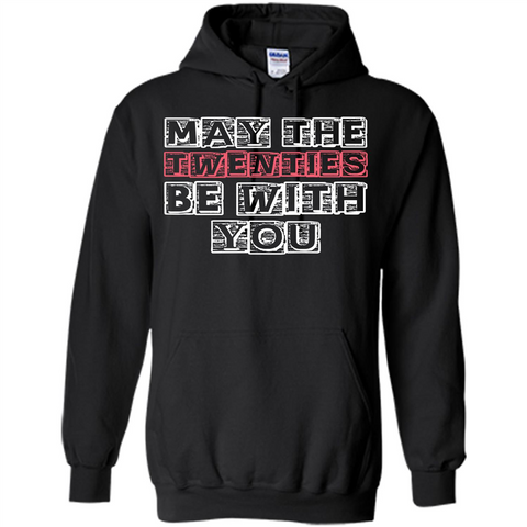 Birthday Gift T-shirt May The Twenties Be With You T-shirt Black / S Pullover Hoodie 8 oz - WackyTee