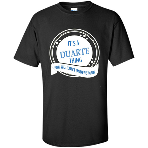 It'S A Duarte Thing You Wouldn't Understand T-shirt Black / S Custom Ultra Cotton - WackyTee