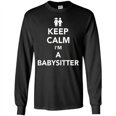 Keep Calm I'm A Babysitter T-Shirt Black / S LS Ultra Cotton Tshirt - WackyTee