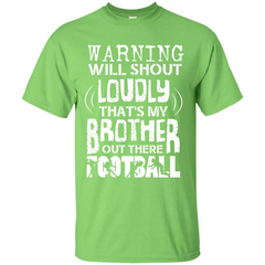 Warning Will Shout Loudly That's My Brother Out There Football Custom Ultra Cotton - WackyTee