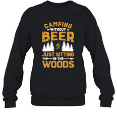 Camping Without Beer Is Just Sitting In The Woods Shirt Sweatshirt