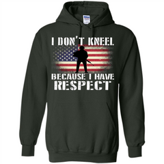 I Don't Kneel Because I Have Respect T-shirt Pullover Hoodie 8 oz - WackyTee