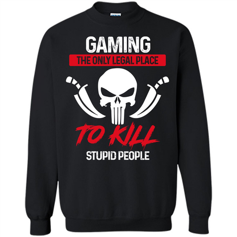 Gamer T-shirt The Only Legal Place To Kill Stupid People T-shirt Black / S Printed Crewneck Pullover Sweatshirt 8 oz - WackyTee