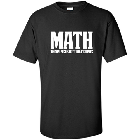 Funny Math T-shirt The Only Subject That Counts Black / Small Custom Ultra Cotton - WackyTee