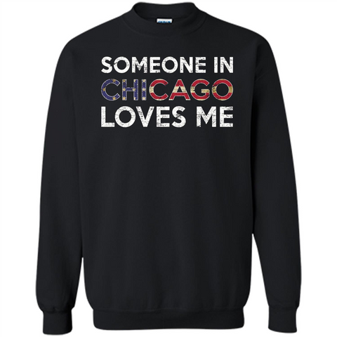 Someone in Chicago Loves Me T-shirt Black / S Printed Crewneck Pullover Sweatshirt 8 oz - WackyTee