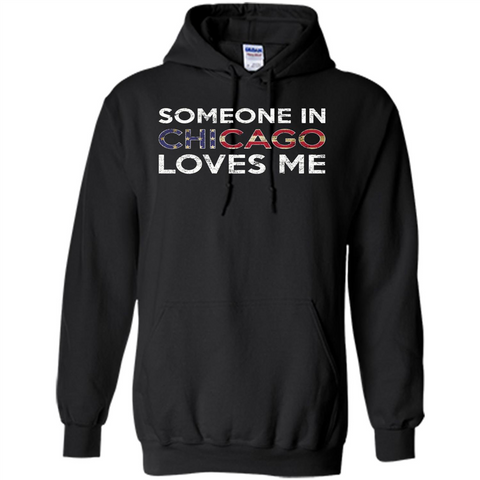 Someone in Chicago Loves Me T-shirt Black / S Pullover Hoodie 8 oz - WackyTee