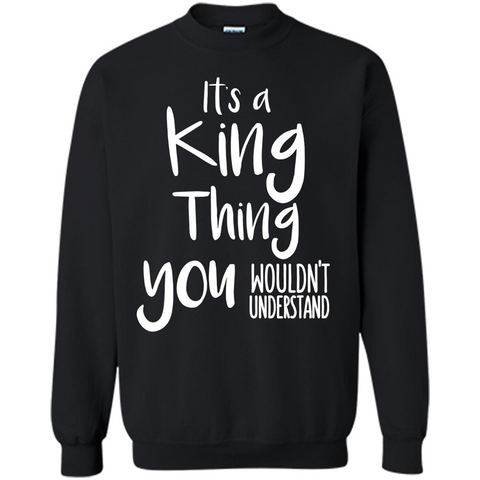 It's A King Thing You Wouldn't Understand T-shirt Black / S Printed Crewneck Pullover Sweatshirt 8 oz - WackyTee