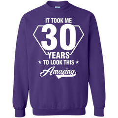 Birthday Gift T-shirt It Took Me 30 Years To Look This Amazing Printed Crewneck Pullover Sweatshirt 8 oz - WackyTee