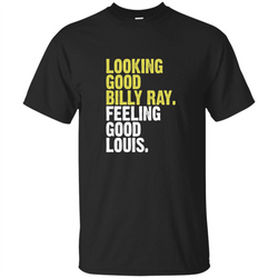 Looking Good Billy Ray Feeling Good Louis T-Shirt