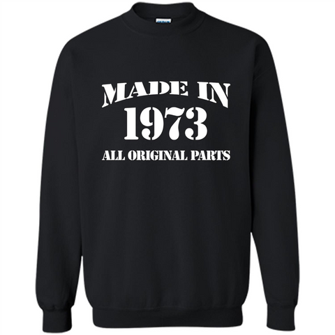 Birthday Gift T-shirt Made In 1973 All Original Parts T-shirt Black / S Printed Crewneck Pullover Sweatshirt 8 oz - WackyTee