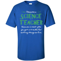 I Became A Science Teacher Because T-shirt Custom Ultra Cotton - WackyTee